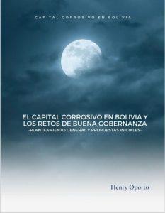 El capital corrosivo en Bolivia y los retos de buena gobernanza Planteamiento general y propuestas iniciales Henry Oporto